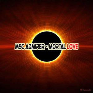 Msc Admirer - Mortal Love 12l02l14/Dj set preview/