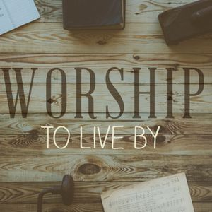 Worship to Live By: Come Thou Fount