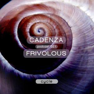 Cadenza Podcast 021 (Cycle) - Frivolous