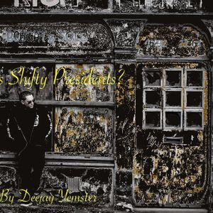 Who is Shifty Presidents? Mixed by Deejay Yemster