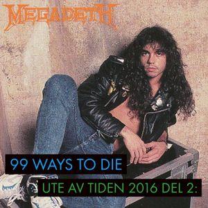 99 Ways to Die - Ute av tiden 2016 del 2