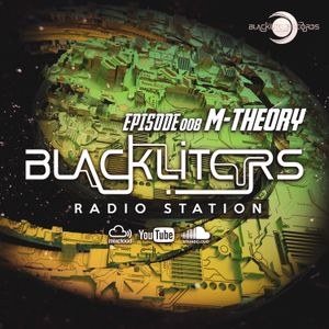"Blackliters Radio #008 ""M-Theory"" [Psychedelic Trance Radio]"