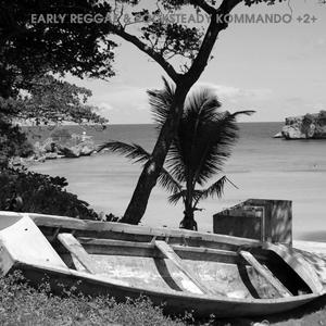 EARLY REGGAE & ROCKSTEADY KOMMANDO +2+