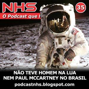 NHS #35 - Não Teve Homem Na Lua, Nem Mccartney No Brasil