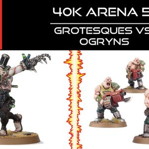 40k Arena 5 - Grotesques vs Ogryns