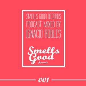 Smells Good Podcast 001 Mixed By Ignacio Robles