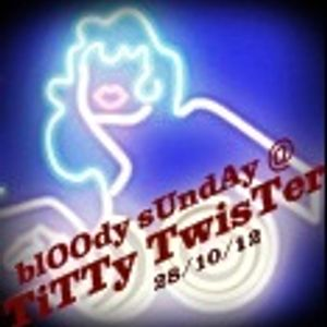 blOOdy sUndAy @ TiTTy TwisTer