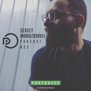 PROTODEEP - SERGEY MARKAZASHVILI Podcast # 023