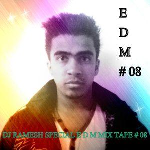 DJ RAMESH SPECIAL E D M MIX TAPE # 08