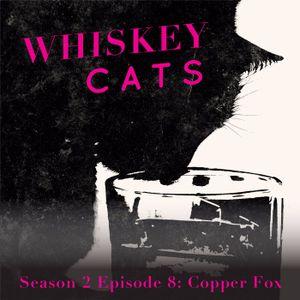 Whiskey Cats Season 2 Episode 8: Copper Fox