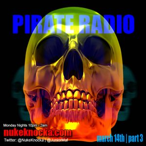 Pirate Radio Show Live from Studio 412 | DJ @NukeKnocka & Co-Host @JuniorMaf | March 14th Pt. 3