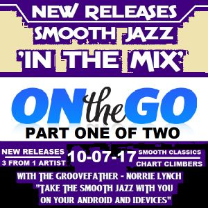 SJITM ON THE GO PRESENTS - NEW SMOOTH JAZZ RELEASE SINGLES AND CLASSIC TRACKS - (PART ONE) 10-07--17