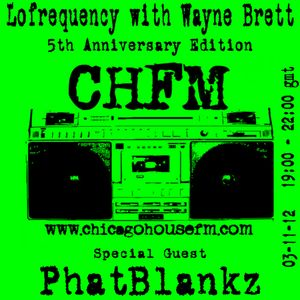 Wayne Brett's Lofrequency show on Chicago House FM with special guest PhatBlankz 03-11-12