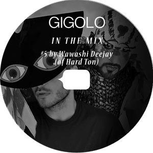 GIGOLO In The Mix #5 by Wawashi Deejay (Hard Ton)