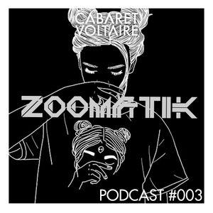 Zoomatik - Cabaret Voltaire Podcast #003