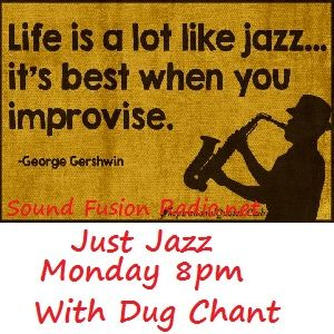 Just Jazz 4/4/16 broadcast 8pm BST on Sound Fusion Radio.net with Dug Chant
