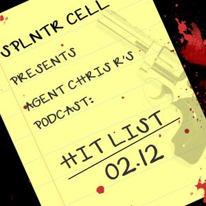 "Splntr Cell Presents Agent Chris R's ""Hit List"" Podcast 0212"
