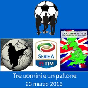 Tre uomini e un pallone - Puntata del 23 marzo 2016