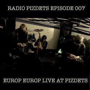Radio Pizdets #7: Europ Europ live in concert