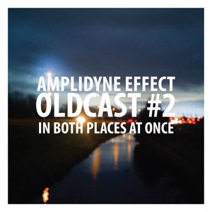 Oldcast #2 - In Both Places at Once (02.02.2011)