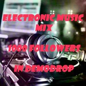 Electronic Music Mix 1000 Followers In Demodrop