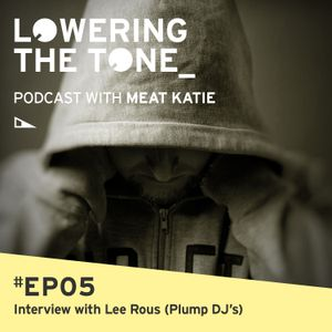 Meat Katie 'Lowering The Tone' Episode 5 - (Interview with Lee Rous/ Plump Dj's)