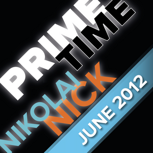 Prime Time by Nikolai Nick (June 2012)