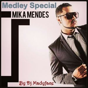 Medley Special MIKA MENDES by Dj Madyface