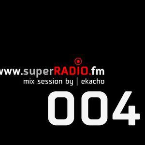 www.superRadio.FM / mix session by ekacho 004
