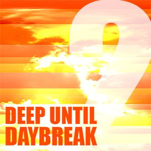 The Deep Until Daybreak Mix #2