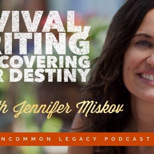 Revival, Writing, and Discovering your Destiny – with Jennifer Miskov
