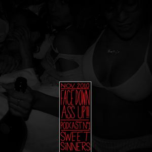 Face Down Ass Up Podcast Vol.1 /Nov 10/ by SWEET SINNERS