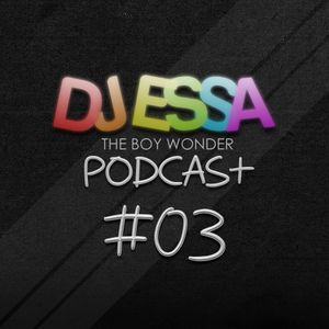 DJ ESSA The Boy Wonder - Podcast # 03