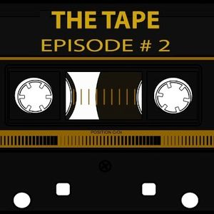 THE TAPE EPISODE #2