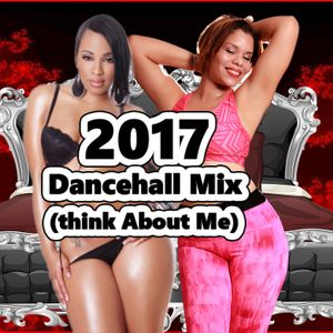 2017 Dancehall Mix (Think About Me) Explicit, Vybz Kartel,Alkaline,Ishawna+++