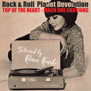 """Rock & Roll Planet Devolution - """"Top of the heart & mach one emotions"""" - Selected by Klaus Kinski"""