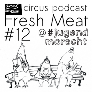 Circus Podcast #12: Fresh Meat