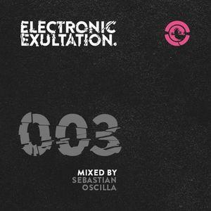 Electronic Exultation 003 - Ibiza Global Radio - 28 - 01 - 2015//mixed by Sebastian Oscilla