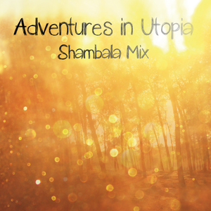 Adventures in Utopia - The Fix's Shambala Mix