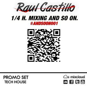 Raul Castillo - #ANDSOON001 [PROMO SET]
