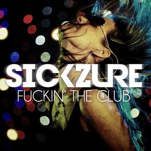 SICKZURE - Fuckin' The Club (MIX)