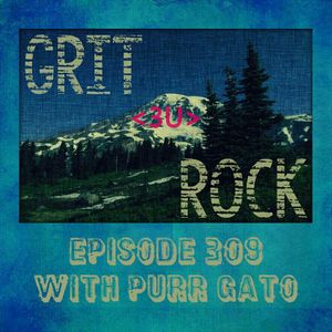 Grit Rock episode 309 with Purr Gato