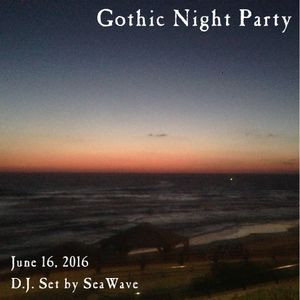 Gothic Night Party - June 16, 2016 - Opening & party sets by D.J. SeaWave
