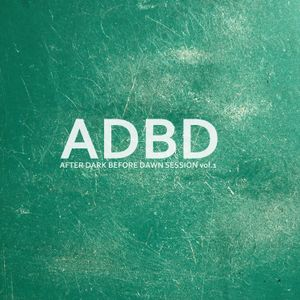 ADBD afterdarkbeforedawn session vol.1