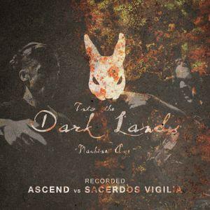 "Ascend vs Sacerdos Vigilia @ Into The Dark Lands ""Machine Age"""