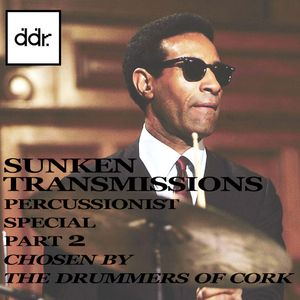 Sunken Transmissions Episode 10 - Percussionist Special Part 2 - Chosen by Drummers of Cork