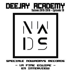 DEEJAY ACADEMY - SAISON 2015/2016 - ÉPISODE 19 [SPECIALE NOWADAYS RECORDS, AVEC LA FINE EQUIPE EN IN