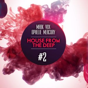 HOUSE FROM THE DEEP mixed by Ophelie Mercury and Mark Vox
