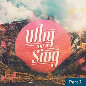 Why We Sing / Part Two / November 14 & 15