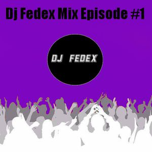Dj Fedex Mix Episode #1